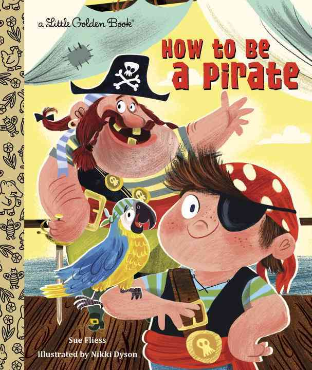 How to Be a Pirate Little Golden Book By Fliess, Sue/ Dyson, Nikki (ILT)