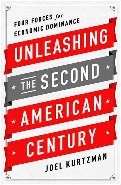 Unleashing the Second American Century By Kurtzman, Joel